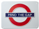 London Underground Sign,   Mind The Gap , Small Metal Sign (GWC)